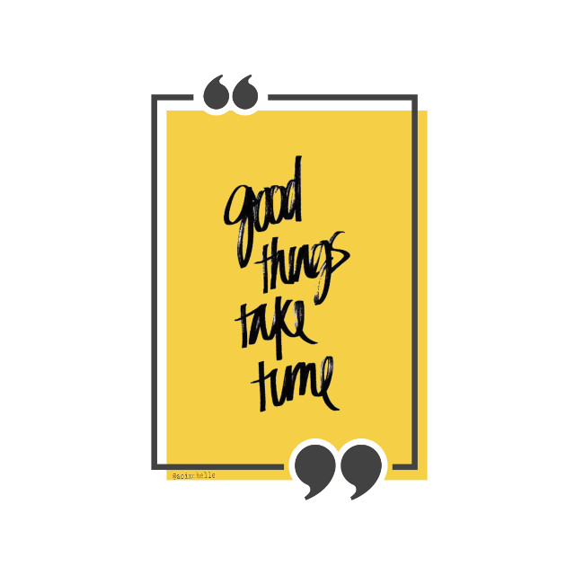 Good things take time  #freetoedit #madewithpicsart #quotes