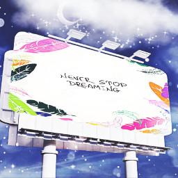 freetoedit neverstopdreaming billboard moon sky ircedityourheartout