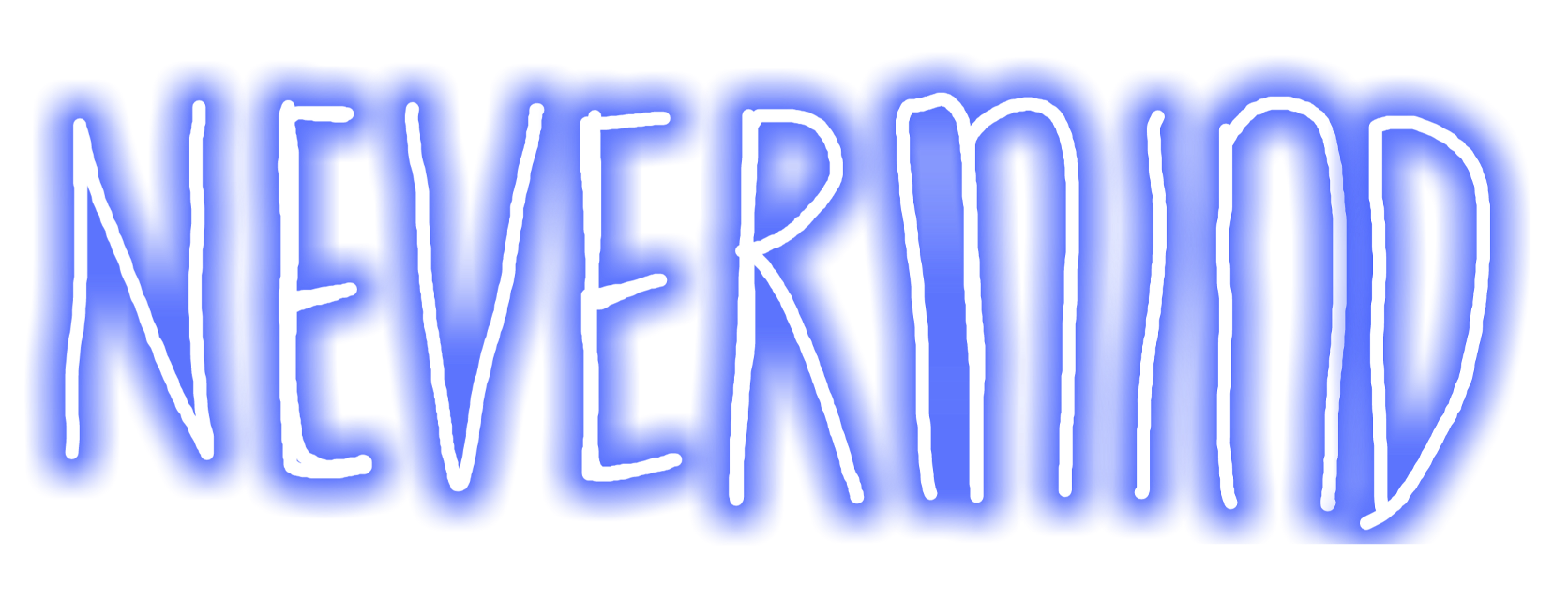 #nevermind #tumblr #neon #neons #text #neverminds
