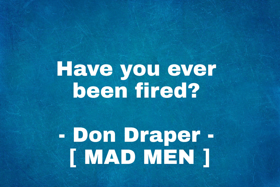 #freetoedit #fired#reason#jobinterview#audition#solution#why#wit#question#dondraper#madmen#drama