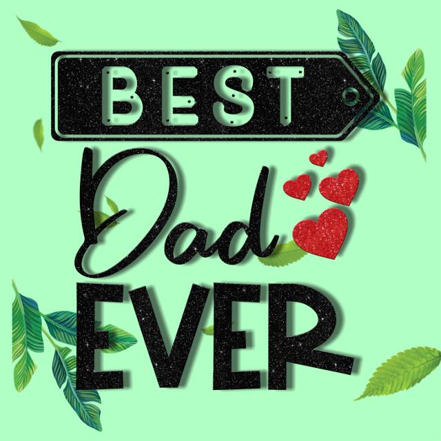 Best Dad Ever   #freetoedit #fathersday #father #dad #bestdadever #best #bestdad