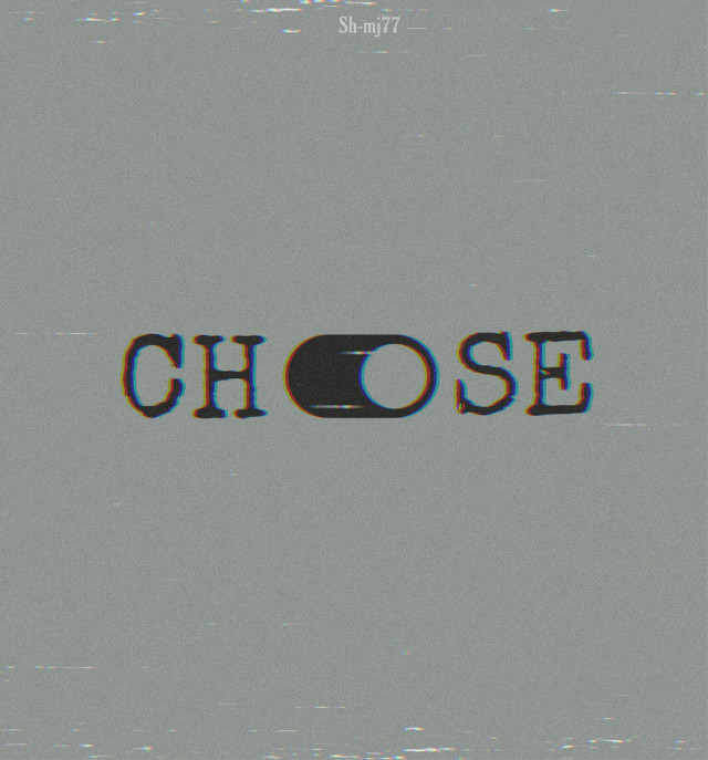 """""""Choose"""" .  .   #freetoedit#backgrounds#wallpaper#text #be_creative"""