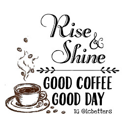 freetoedit riseandshine saturdayvibes saturdaymorning saturdaymood morningmotivation motivationalquotes inspirationalquotes quotestoliveby quoteoftheday quotesaboutlife quotestoremember dailymotivation dailyquotes coffee caf cafeconleche cafeteria coffeeshop coffeetime coffeelover coffeelovers coffeeshops coffeehouse coffee_inst coffeequotes coffeetable coffee_time coffee coffeecoffeecoffee coffeetime