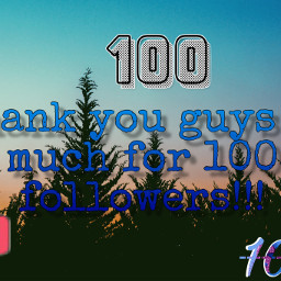 100 followers amazing thankyou awesome freetoedit