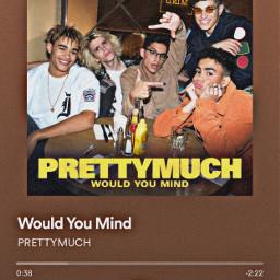 prettymuch prettymuchedits wouldyoumind spotify music