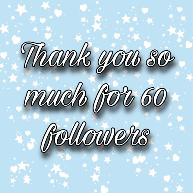 #freetoedit Thank you so much for 60 followers i did not even think i wounld get to 5 followers thank you so much.
