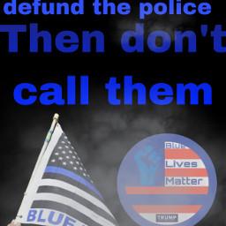 bluelivesmatter trump trump2020 defendthepolice police policelivesmatter freetoedit