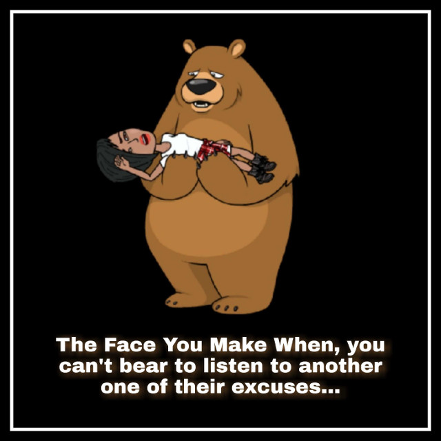 I Can't Bear... #icantbear #thefaceyoumakewhen #facetography #drdonnaquote #graphics #graphtography #realleader #realleaders #realleadership #becomearealleader #bearealleader #theturnaround #theturnarounddoctor #turnaroundeffect #theturnaroundeffect #turnarounddoctor #graphicdesign #drdonna #drdonnathomasrodgers #noexcuses