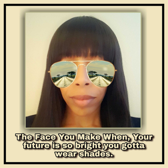 Gotta Wear Shades #shades #brightfuture #futuresobright #shade #sunglasses #thefaceyoumakewhen #facetography #drdonnaquote #graphics #graphtography #realleader #realleaders #realleadership #becomearealleader #bearealleader #theturnaround #theturnarounddoctor #turnaroundeffect #theturnaroundeffect #turnarounddoctor #graphicdesign #drdonna #drdonnathomasrodgers
