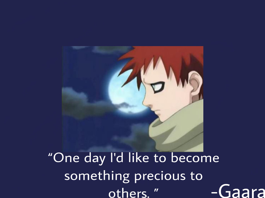 """""""One day I'd like to become something precious to others. """" -Gaara   💖Hey everyone💖   ✨Follow my main account: @astrids_naruto_editz✨  ✨Follow my Pinterest @astrid_the_anbu_leaf_ninja✨  ✨Follow my sister: @queenie_naruto_draw✨  ✨Follow my sisters second account: @queenie_naruto_gifs✨  💖Have a amazing day 💖   HashTagz:  #naruto #narutoshippuden  #narutofan  #narutoedit  #narutoedits  #narutowallpaper  #narutoanime  #narutomeme  #narutoquote #narutoquotes #quote  #inspirational  #gaara #gaaraofsand  #gaaraofthedesert  #gaaraedits  #gaarawallpaper  #gaaraarmy"""