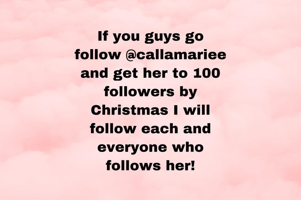 Go follow @callamariee and I'll follow you guys! #christmas