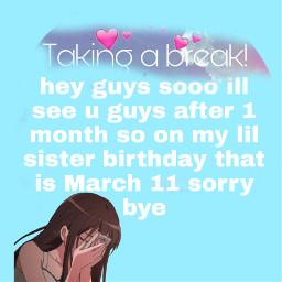 takingabreak seeyouagain goodbye 1month illcomeback illbebaxk freetoedit