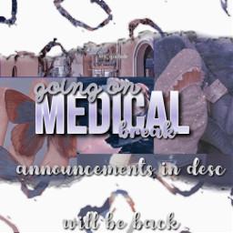 medicalbreak goingonbreak willbeback freetoedit