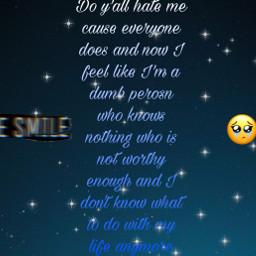 sad depressed mad hate doyouhateme notgoodenough fakesrealfriends fakelove freetoedit