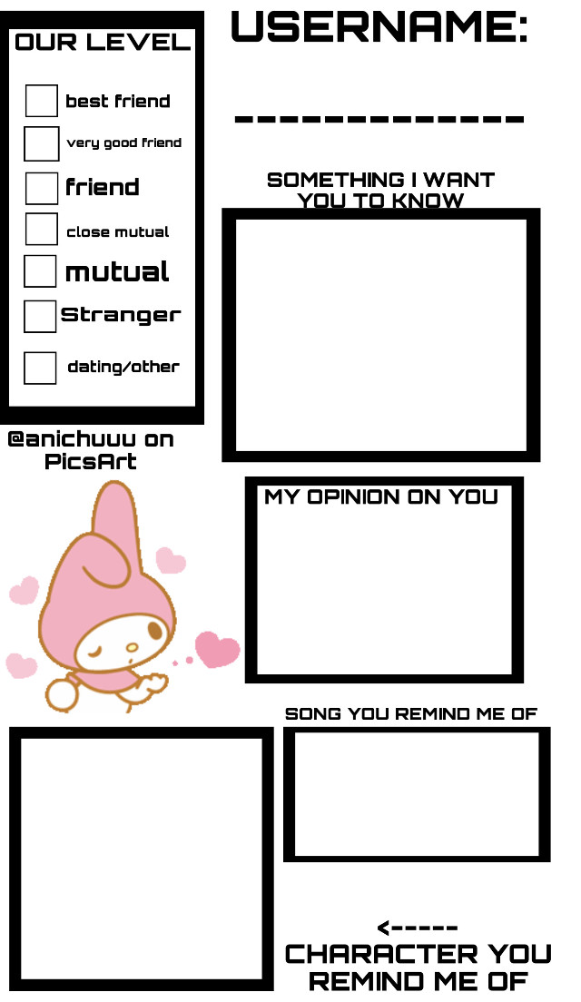 """GUYS LOOK! This was very much inspired from the format that spread around a few weeks ago, but i added some stuff! Please comment here if you would like me to make one for you but also remix this to do the same if you would like! :) #yes #format #base #username #fillin #bingo #game #mymelody #purlevel #opinion #yourusername #myopiniononyou #opinion #character #freind #friends #friendship #mutual   TAGGIEZ ⬇️  [💞] @angel-grl  [🧀] @missdiggledonk  [🍰] @jessthelocalsharkie  [🍬] @g4mergrl  [🕊] @wingkitty  [🐌] @ey3lashbug [🐛] @bugisdead [😩] @d0tti-b4e  [🎤] @aiai_mirai  [🌈] @tooglt  [🐝] @ch3rrian [👩❤️💋👩] @//eggheadfr3ak (I hope your doing ok) [🪁] @poorpleman  [🏓] @xxmoonlight112xx  [🍭] @b4nd0r1-b0y [] @lesbian  [👑] @sh0rtza [🍜] @n00dle-  [🔫] @juicethegoose  [🦊] @echolynn_the_box  [🎨] @confused_artist  [🧼] @honeymimosa  [🤰] @laneisnotok [🐸] @official_mothiz [🖍] @k4nd1_b01 [🍧] @sw4g_b0y [💉] @mxrceline-_ [🍒] @malaki_200 [💌] @n3k0-b4b1e [🍙] @tsukithemooncat [🧺] @m1ss-sn4il  [🦸] @t0nysbabe  Comment """"🔮"""" to be added Comment """""""" to leave Comment """"🔑"""" if you changed your username"""