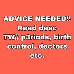 adviceneeded periodtalk helppp