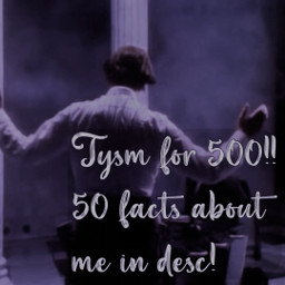 50factsaboutme thankyou 50facts 500followers